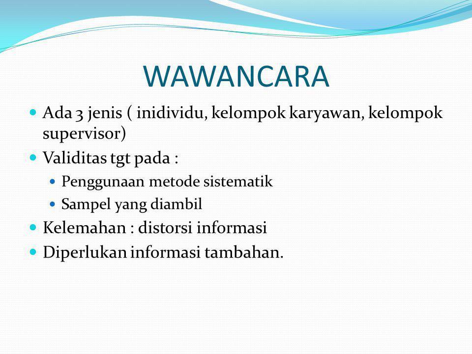 WAWANCARA Ada 3 jenis ( inidividu, kelompok karyawan, kelompok supervisor) Validitas tgt pada : Penggunaan metode sistematik.