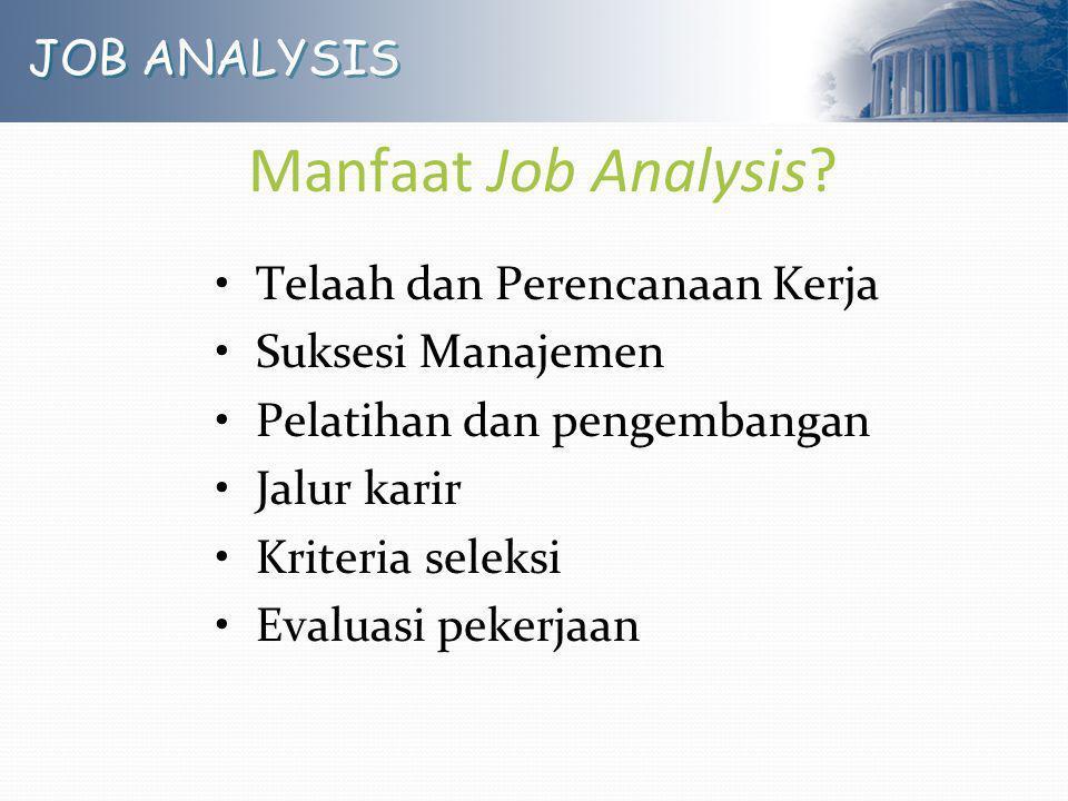 Manfaat Job Analysis JOB ANALYSIS Telaah dan Perencanaan Kerja