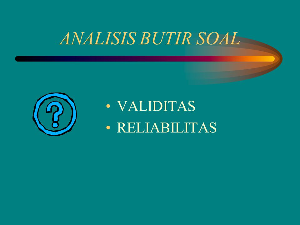 ANALISIS BUTIR SOAL VALIDITAS RELIABILITAS