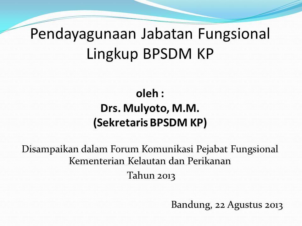 Pendayagunaan Jabatan Fungsional Lingkup BPSDM KP oleh : Drs