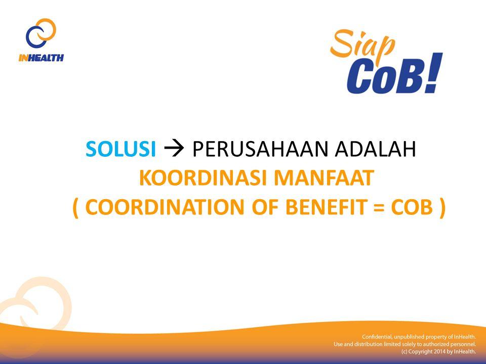 SOLUSI  PERUSAHAAN ADALAH KOORDINASI MANFAAT ( COORDINATION OF BENEFIT = COB )