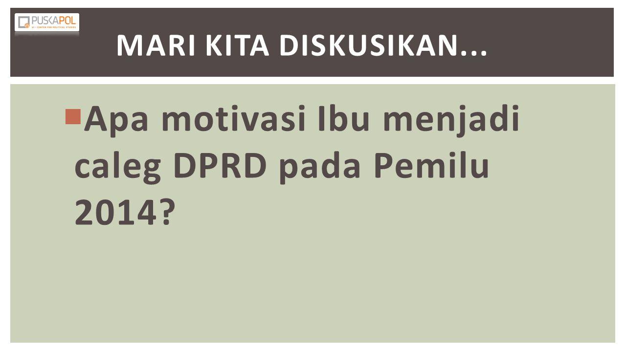 Apa motivasi Ibu menjadi caleg DPRD pada Pemilu 2014