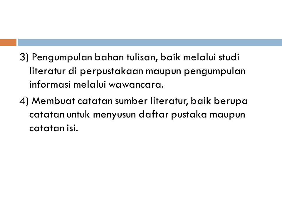3) Pengumpulan bahan tulisan, baik melalui studi literatur di perpustakaan maupun pengumpulan informasi melalui wawancara.