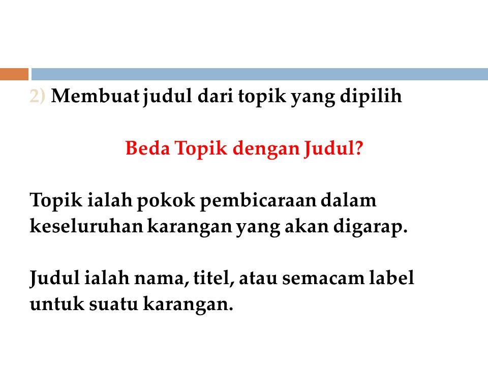 2) Membuat judul dari topik yang dipilih Beda Topik dengan Judul