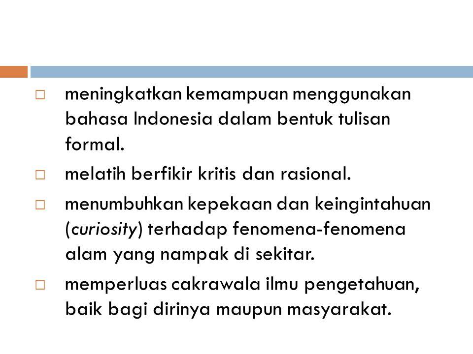 meningkatkan kemampuan menggunakan bahasa Indonesia dalam bentuk tulisan formal.