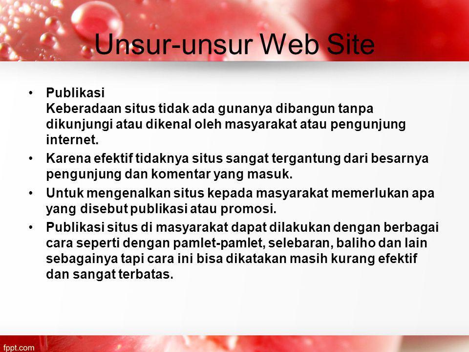 Unsur-unsur Web Site Publikasi Keberadaan situs tidak ada gunanya dibangun tanpa dikunjungi atau dikenal oleh masyarakat atau pengunjung internet.