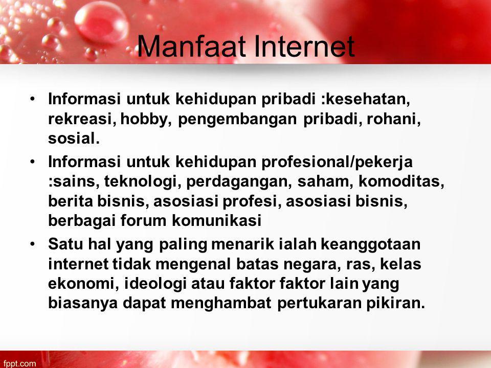 Manfaat Internet Informasi untuk kehidupan pribadi :kesehatan, rekreasi, hobby, pengembangan pribadi, rohani, sosial.