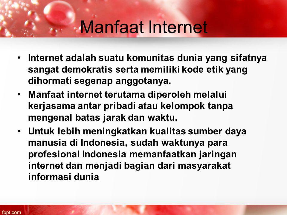 Manfaat Internet Internet adalah suatu komunitas dunia yang sifatnya sangat demokratis serta memiliki kode etik yang dihormati segenap anggotanya.