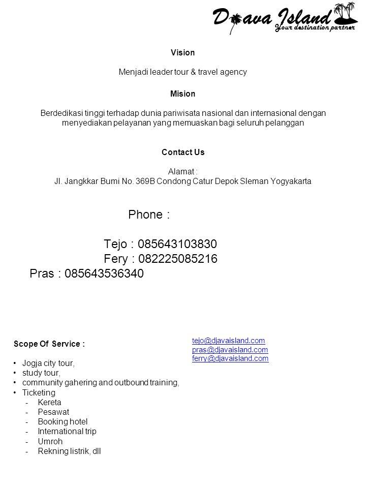 D ava Island Phone : Tejo : 085643103830 Fery : 082225085216
