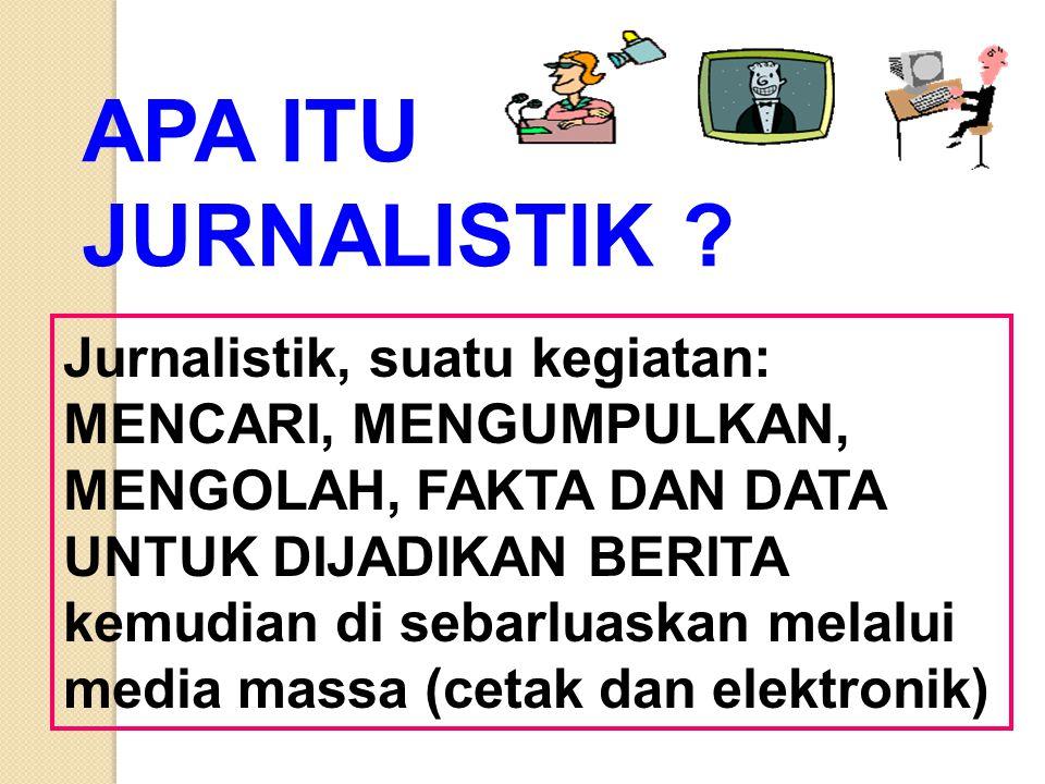 APA ITU JURNALISTIK Jurnalistik, suatu kegiatan: