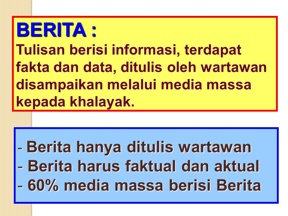 BERITA : Berita harus faktual dan aktual 60% media massa berisi Berita