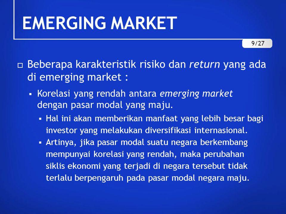 EMERGING MARKET 9/27. Beberapa karakteristik risiko dan return yang ada di emerging market :