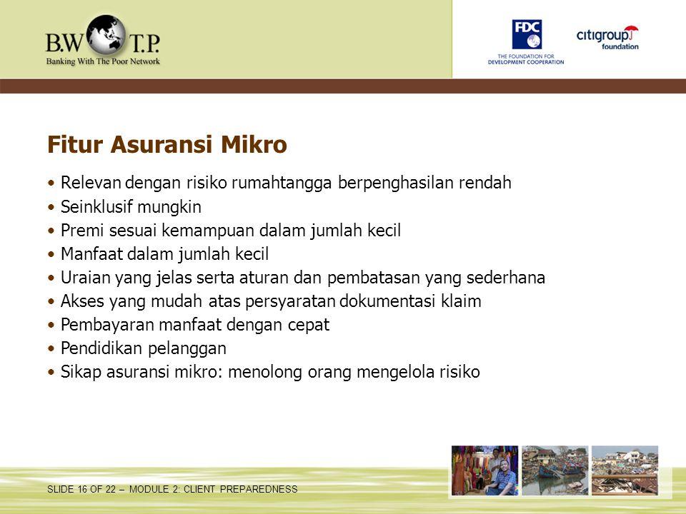 Fitur Asuransi Mikro Relevan dengan risiko rumahtangga berpenghasilan rendah. Seinklusif mungkin. Premi sesuai kemampuan dalam jumlah kecil.