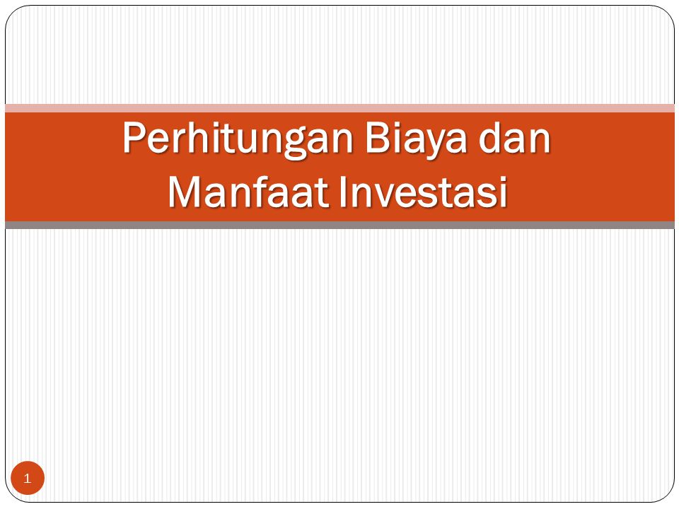 Perhitungan Biaya dan Manfaat Investasi