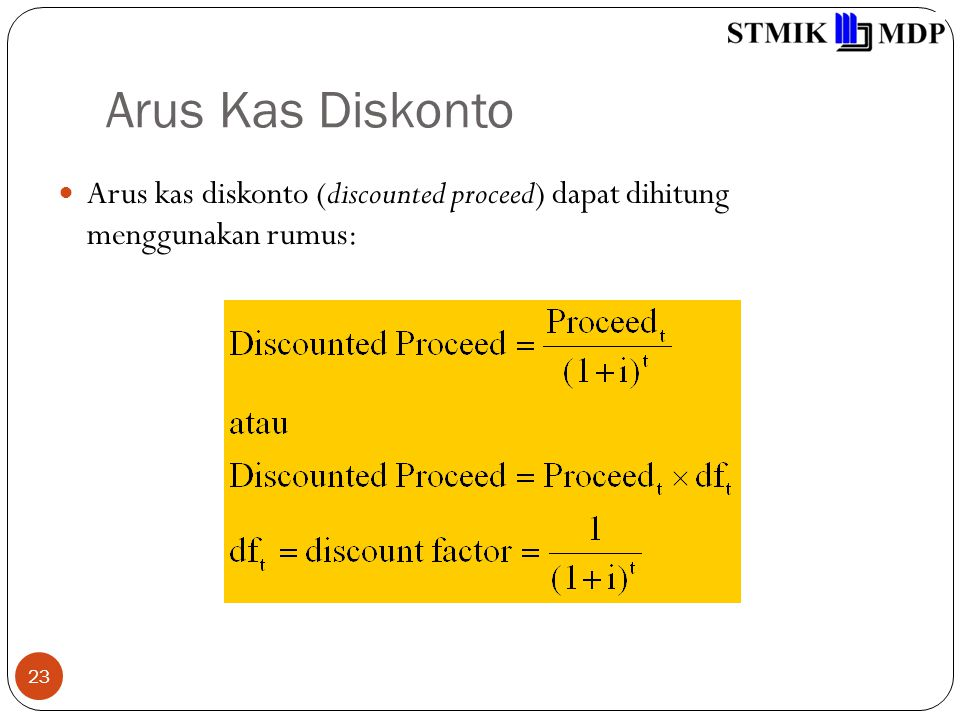 Arus Kas Diskonto Arus kas diskonto (discounted proceed) dapat dihitung menggunakan rumus: