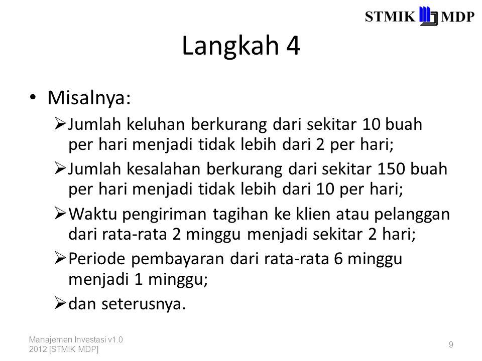 Langkah 4 Misalnya: Jumlah keluhan berkurang dari sekitar 10 buah per hari menjadi tidak lebih dari 2 per hari;