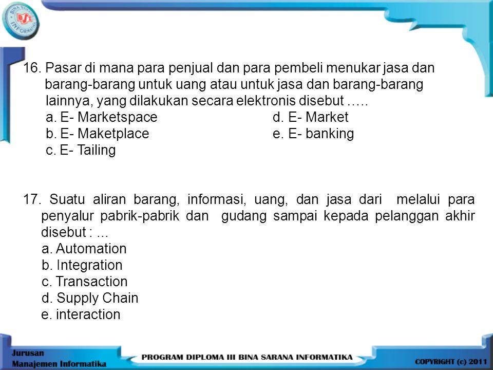 16. Pasar di mana para penjual dan para pembeli menukar jasa dan