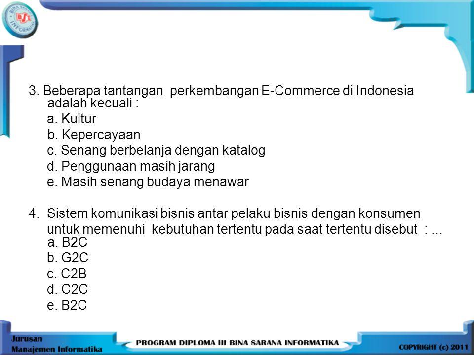 3. Beberapa tantangan perkembangan E-Commerce di Indonesia adalah kecuali :