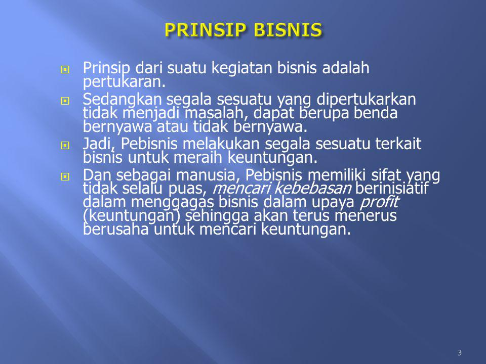 PRINSIP BISNIS Prinsip dari suatu kegiatan bisnis adalah pertukaran.