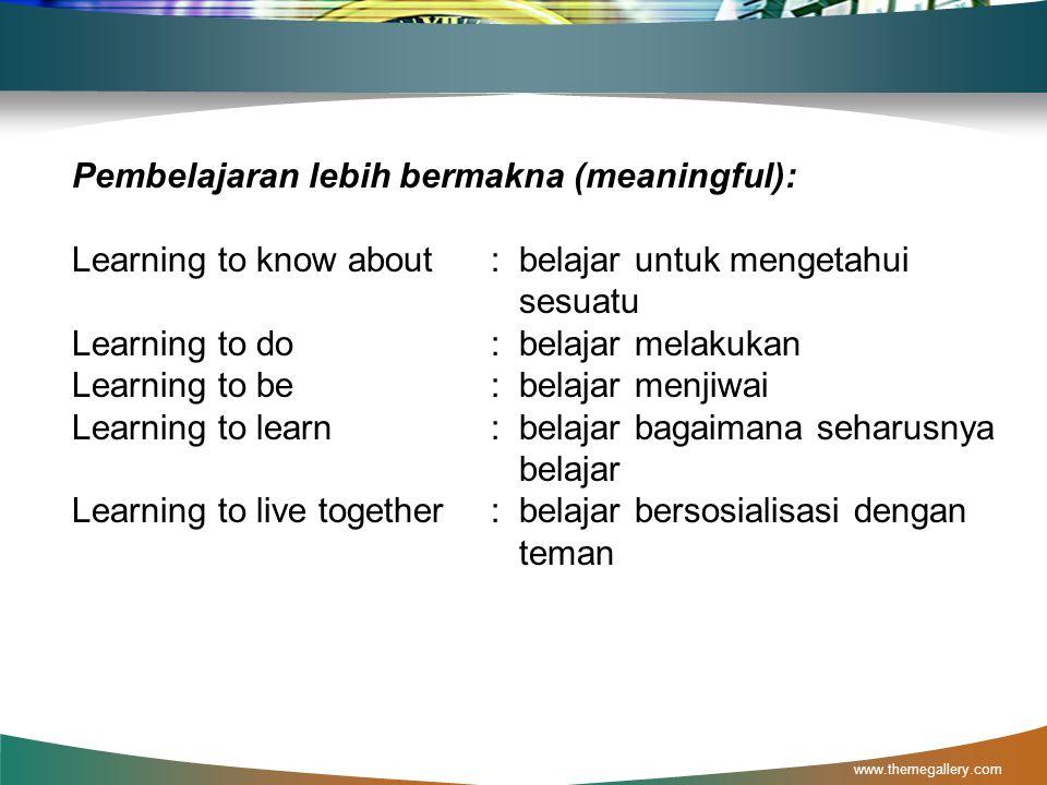Pembelajaran lebih bermakna (meaningful):