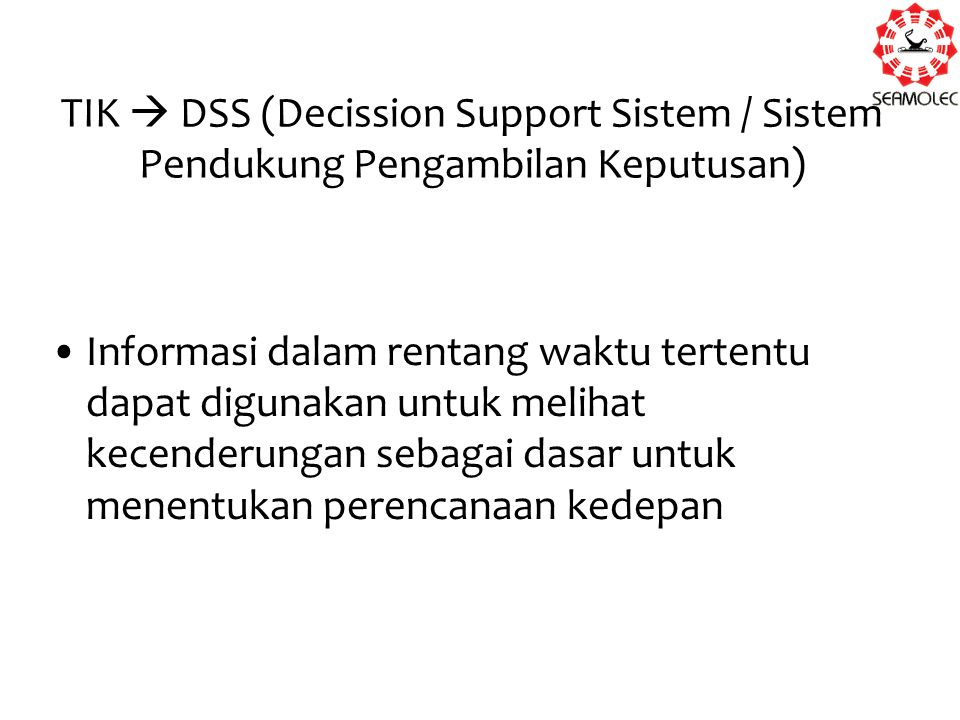 TIK  DSS (Decission Support Sistem / Sistem Pendukung Pengambilan Keputusan)