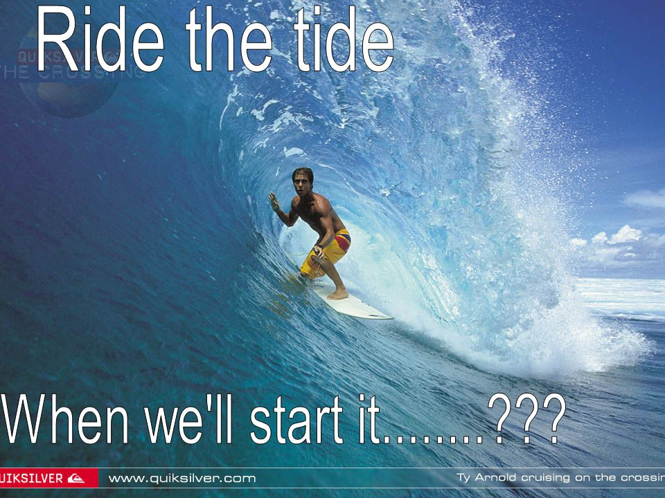Ride the tide When we ll start it........