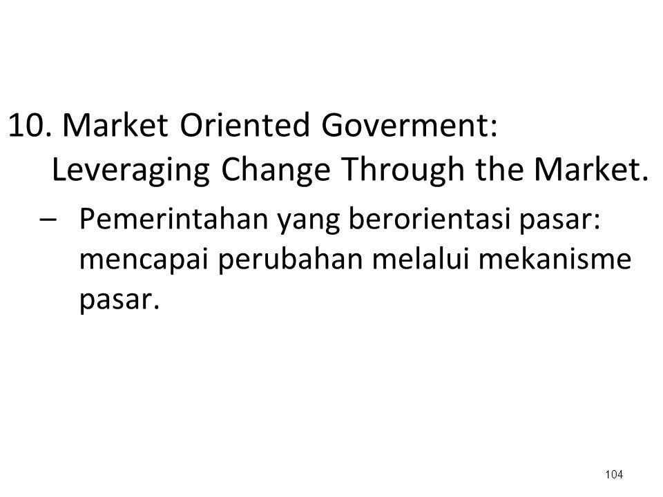 10. Market Oriented Goverment: Leveraging Change Through the Market.
