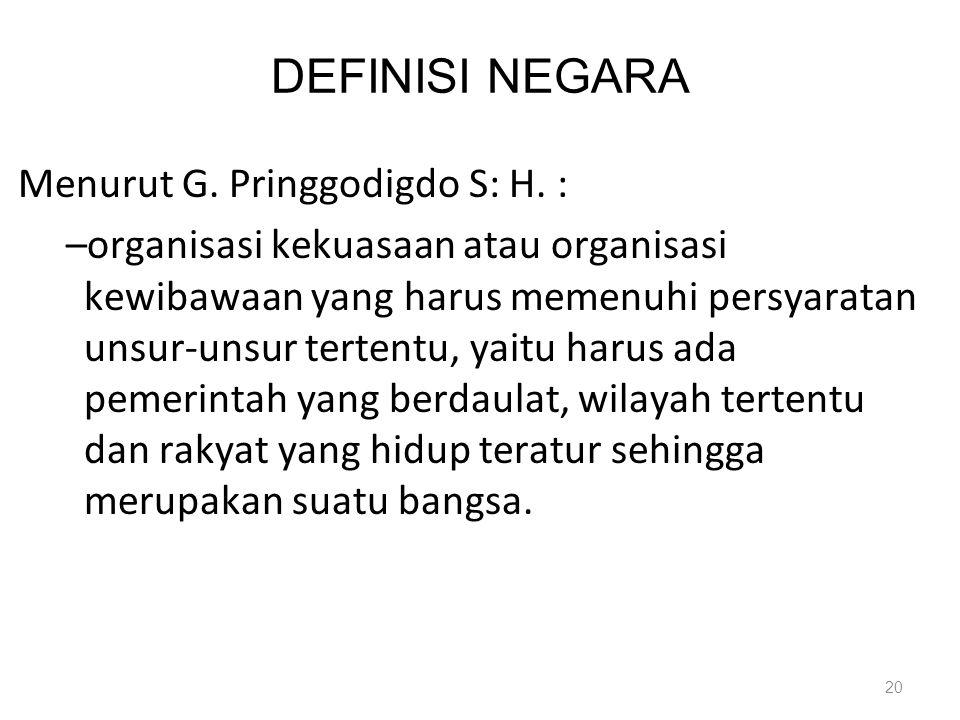 DEFINISI NEGARA Menurut G. Pringgodigdo S: H. :