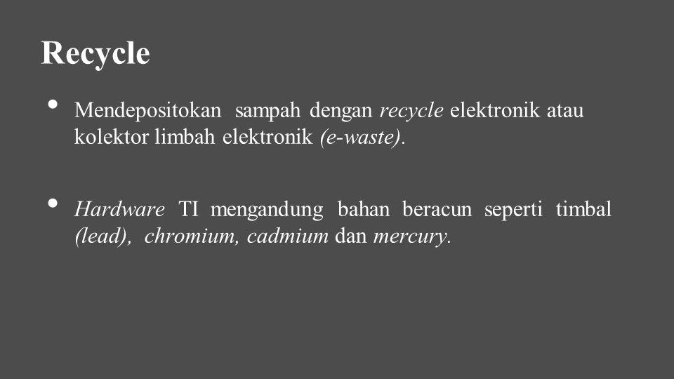 Recycle Mendepositokan sampah dengan recycle elektronik atau kolektor limbah elektronik (e-waste).