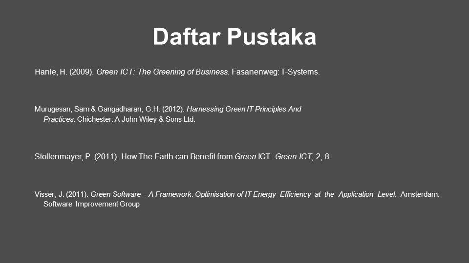 Daftar Pustaka Hanle, H. (2009). Green ICT: The Greening of Business. Fasanenweg: T-Systems.