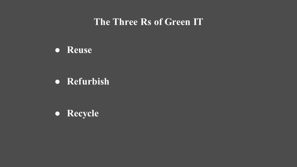 The Three Rs of Green IT Reuse Refurbish Recycle