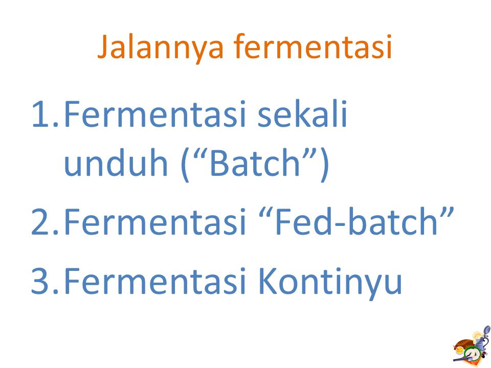 Fermentasi sekali unduh ( Batch ) Fermentasi Fed-batch
