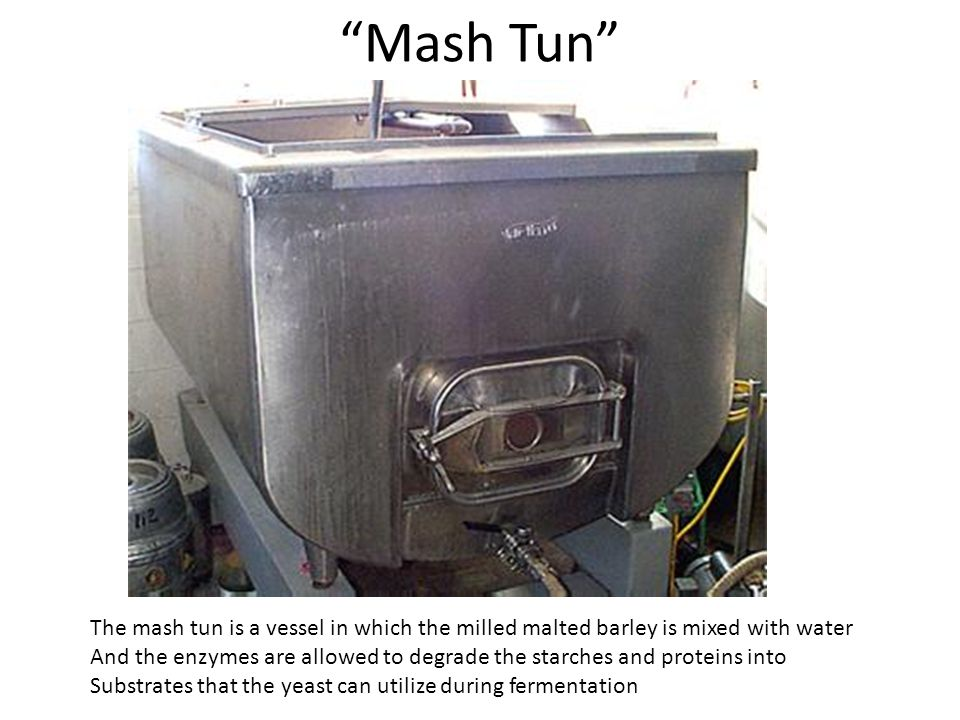 Mash Tun The mash tun is a vessel in which the milled malted barley is mixed with water.
