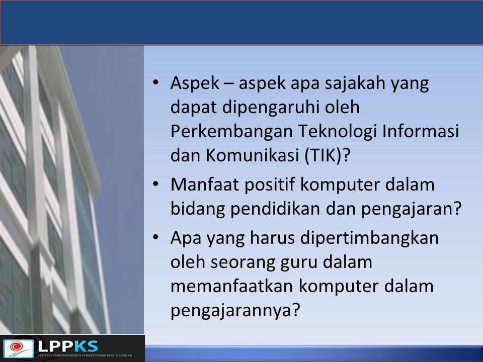 Aspek – aspek apa sajakah yang dapat dipengaruhi oleh Perkembangan Teknologi Informasi dan Komunikasi (TIK)