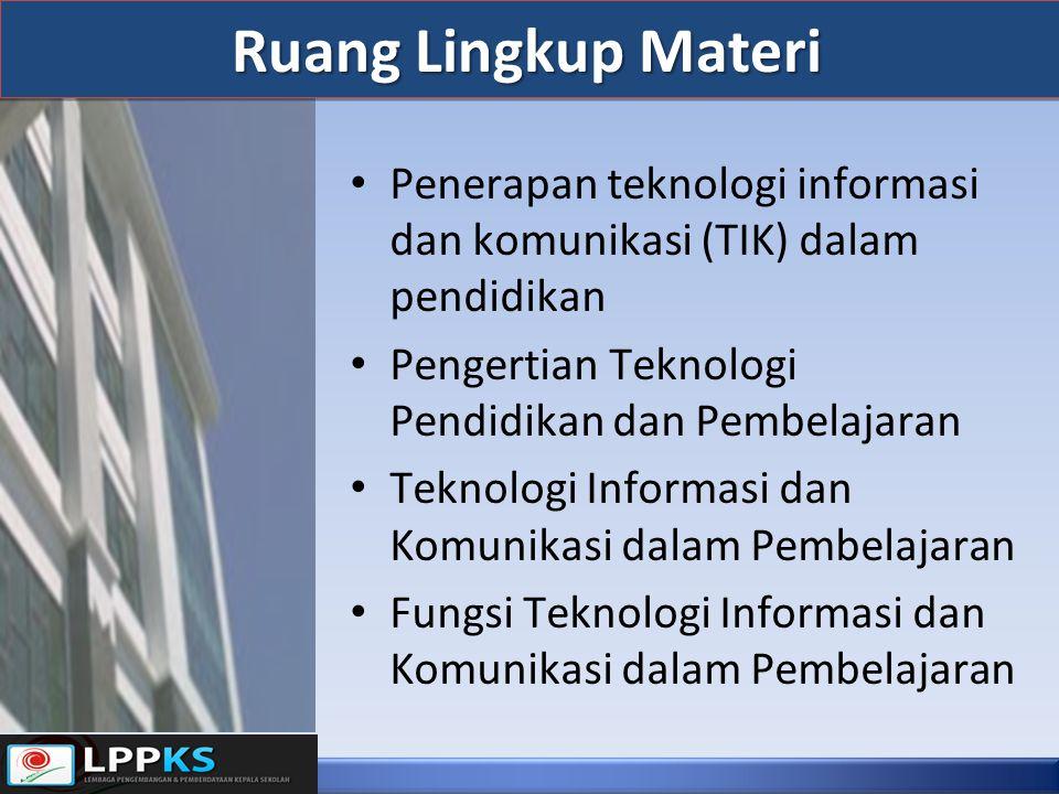 Ruang Lingkup Materi Penerapan teknologi informasi dan komunikasi (TIK) dalam pendidikan. Pengertian Teknologi Pendidikan dan Pembelajaran.