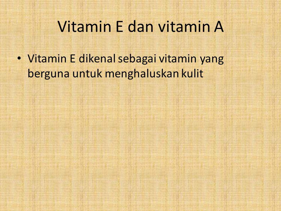 Vitamin E dan vitamin A Vitamin E dikenal sebagai vitamin yang berguna untuk menghaluskan kulit