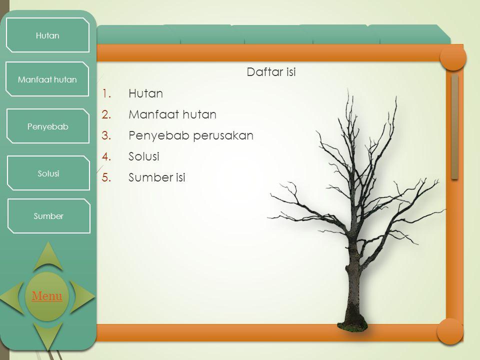Daftar isi Hutan Manfaat hutan Penyebab perusakan Solusi Sumber isi