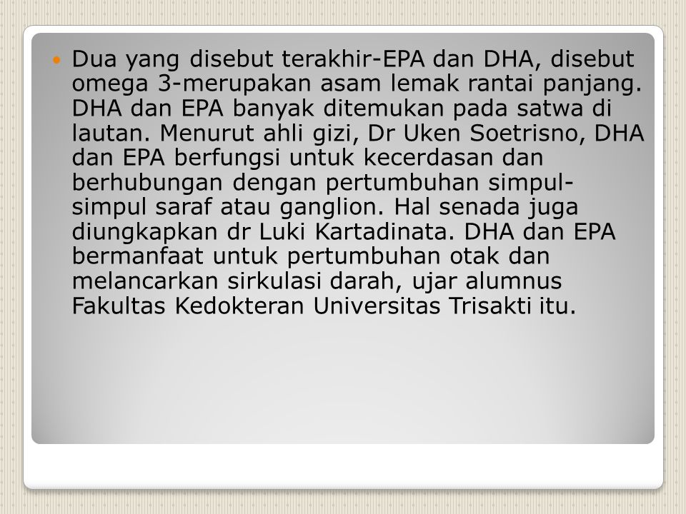 Dua yang disebut terakhir-EPA dan DHA, disebut omega 3-merupakan asam lemak rantai panjang.