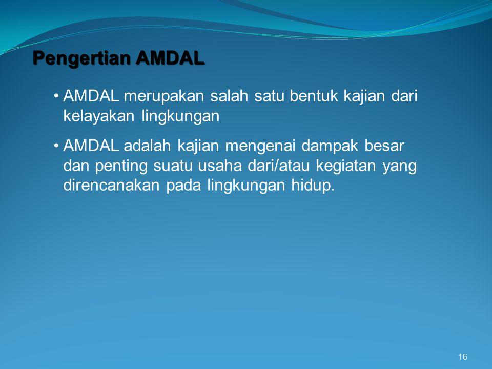 Pengertian AMDAL AMDAL merupakan salah satu bentuk kajian dari kelayakan lingkungan.