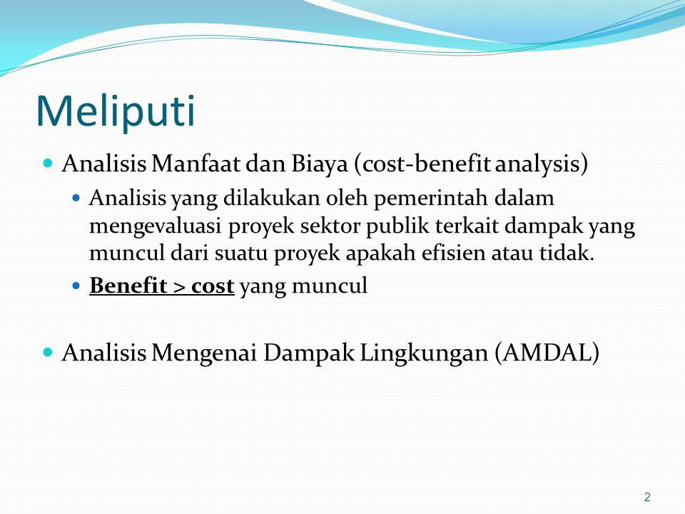 Meliputi Analisis Manfaat dan Biaya (cost-benefit analysis)