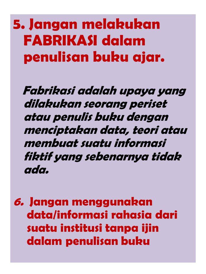 5. Jangan melakukan FABRIKASI dalam penulisan buku ajar.