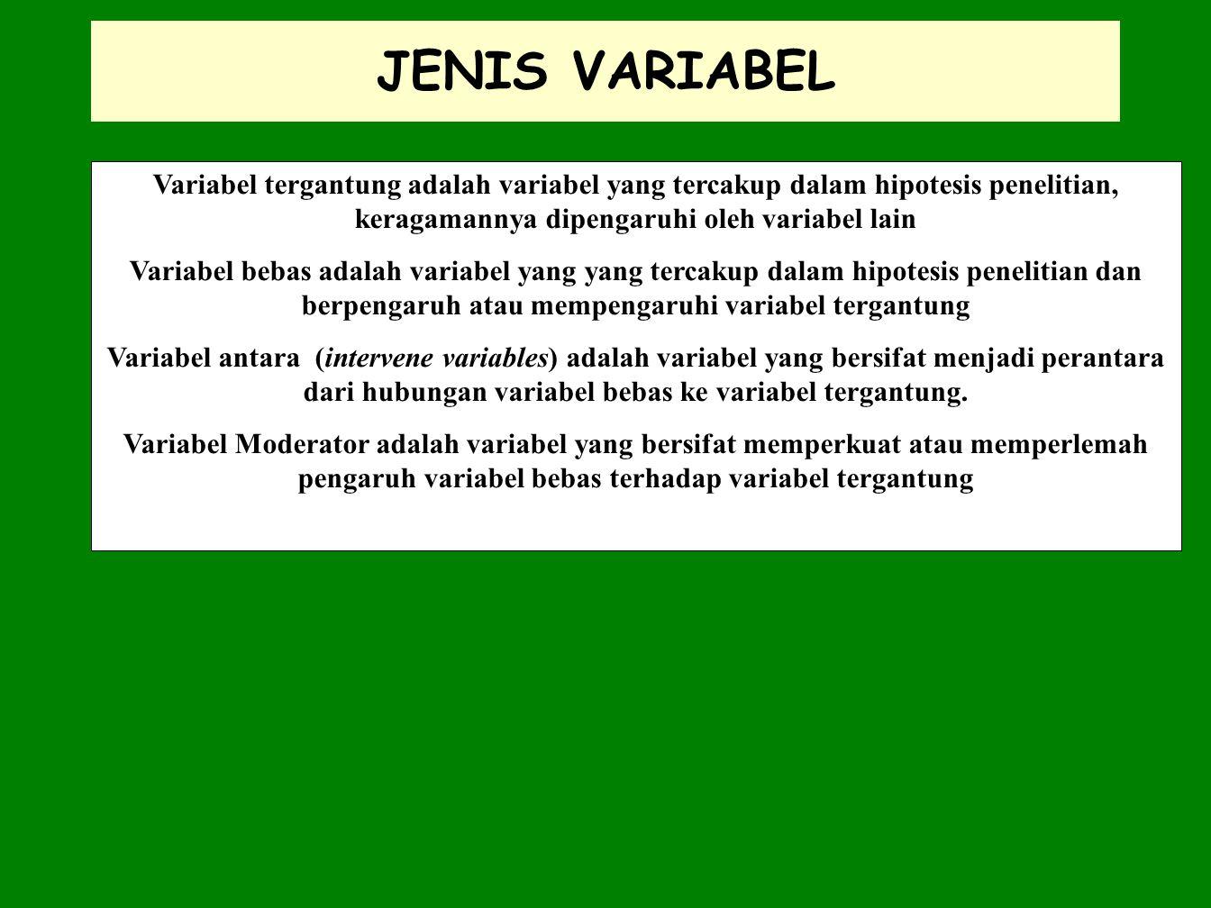 JENIS VARIABEL Variabel tergantung adalah variabel yang tercakup dalam hipotesis penelitian, keragamannya dipengaruhi oleh variabel lain.