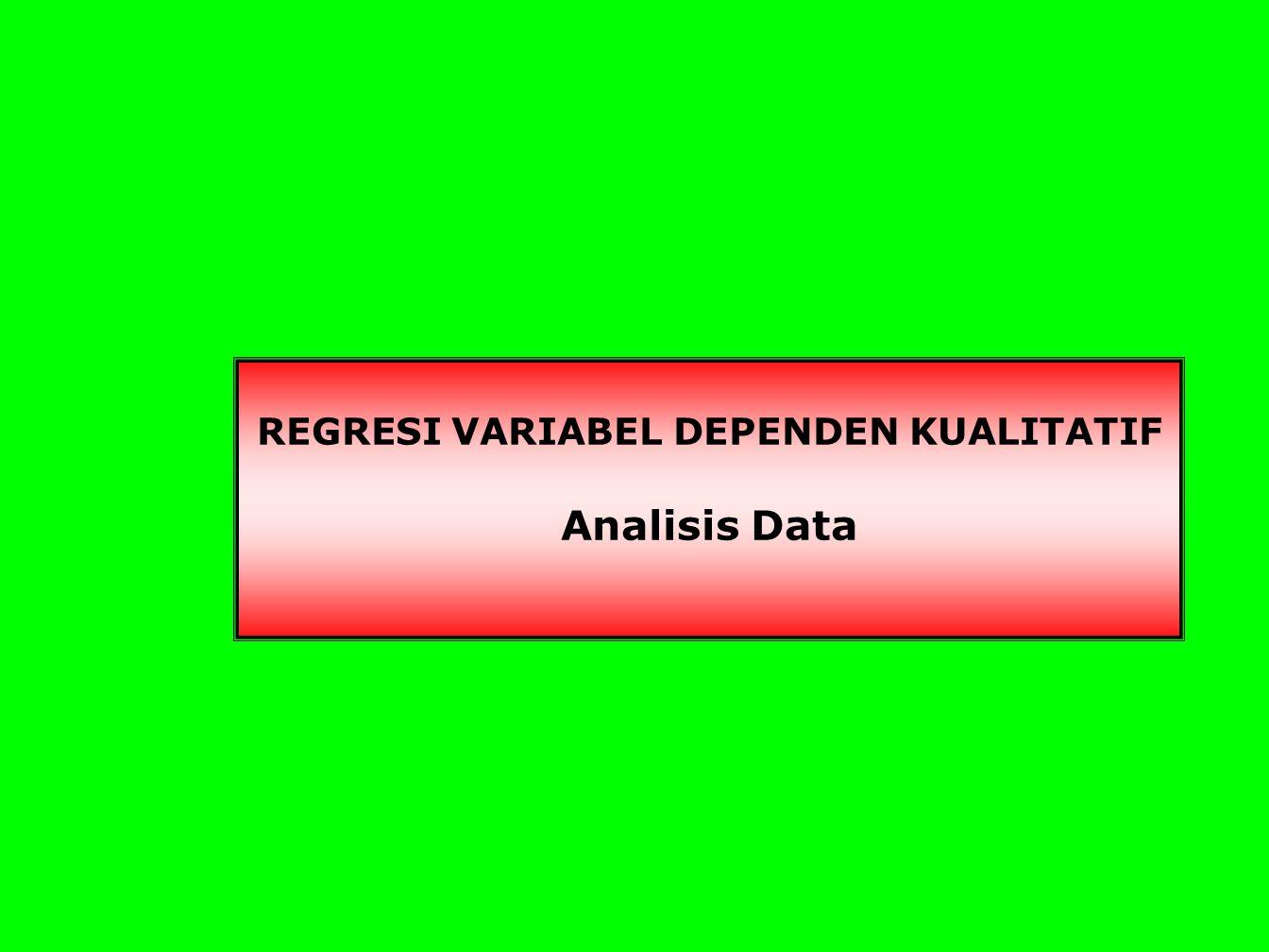 REGRESI VARIABEL DEPENDEN KUALITATIF