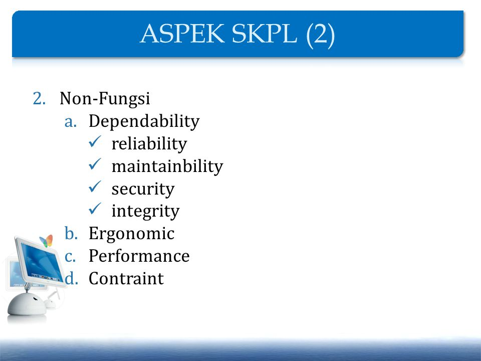 ASPEK SKPL (2) Non-Fungsi Dependability reliability maintainbility