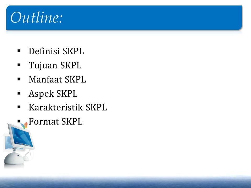 Outline: Definisi SKPL Tujuan SKPL Manfaat SKPL Aspek SKPL