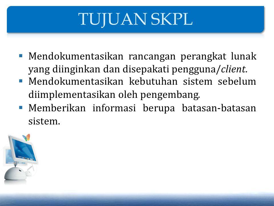 TUJUAN SKPL Mendokumentasikan rancangan perangkat lunak yang diinginkan dan disepakati pengguna/client.