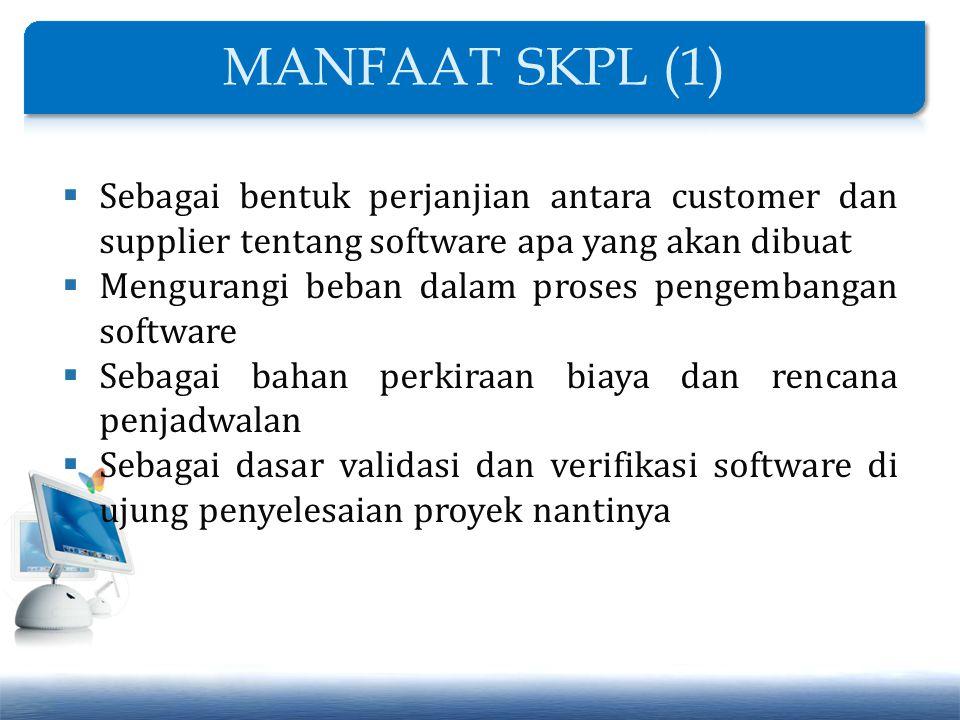 MANFAAT SKPL (1) Sebagai bentuk perjanjian antara customer dan supplier tentang software apa yang akan dibuat.