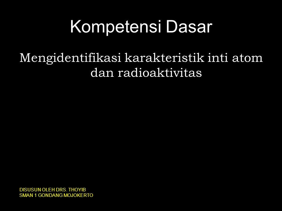 Mengidentifikasi karakteristik inti atom dan radioaktivitas