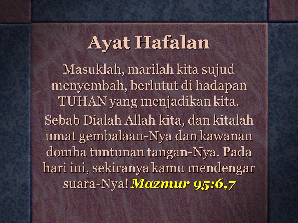 Ayat Hafalan Masuklah, marilah kita sujud menyembah, berlutut di hadapan TUHAN yang menjadikan kita.