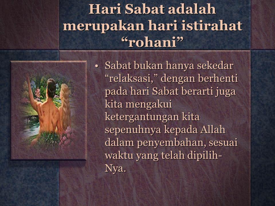 Hari Sabat adalah merupakan hari istirahat rohani